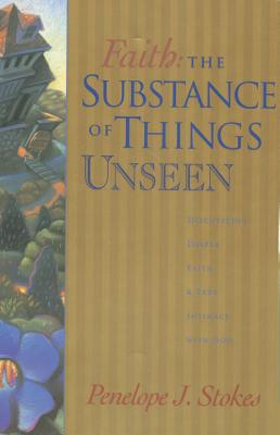 Faith: The Substance of Things Unseen - Stokes, Penelope J, PH.D.