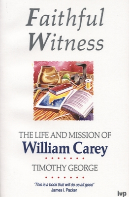 Faithful Witness: Life and Mission of William Carey - George, Timothy