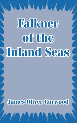 Falkner of the Inland Seas - Curwood, James Oliver