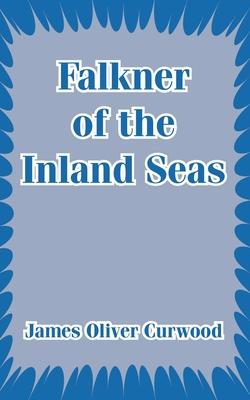 Falkner of the Inland Seas - Curwood, James Oliver