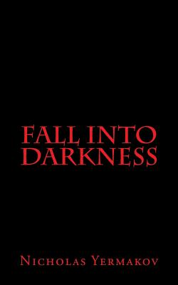 Fall Into Darkness - Yermakov, Nicholas