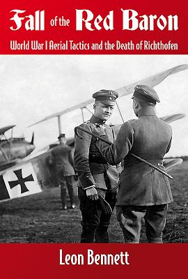 Fall of the Red Baron: World War I Aerial Tactics and the Death of Richthofen - Bennett, Leon
