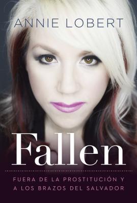 Fallen: Fuera de la Prostitucion y a Los Brazos del Salvador - Lobert, Annie