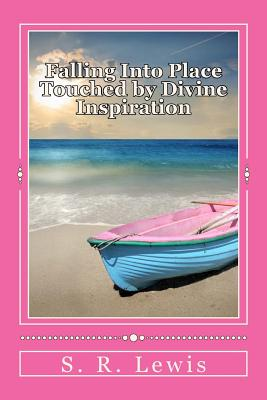 Falling Into Place: Touched by Divine Inspiration - Lewis, S R