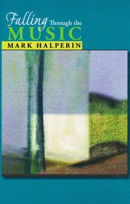Falling Through the Music - Halperin, Mark