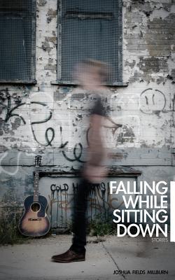 Falling While Sitting Down: Stories - Millburn, Joshua Fields
