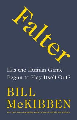 Falter: Has the Human Game Begun to Play Itself Out? - McKibben, Bill