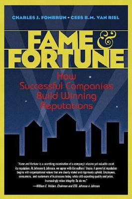 Fame & Fortune: How Successful Companies Build Winning Reputations - Fombrun, Charles J