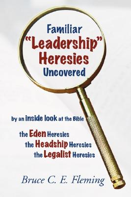 "Familiar ""Leadership"" Heresies Uncovered - Fleming, Bruce C E"