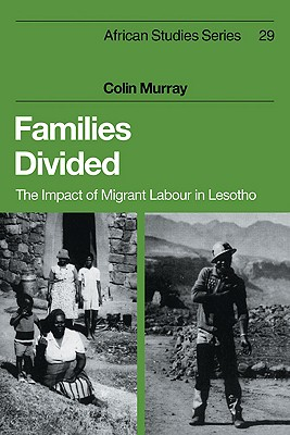 Families Divided: The Impact of Migrant Labour in Lesotho - Murray, Colin, Professor