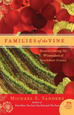 Families of the Vine: Seasons Among the Winemakers of Southwest France - Sanders, Michael S