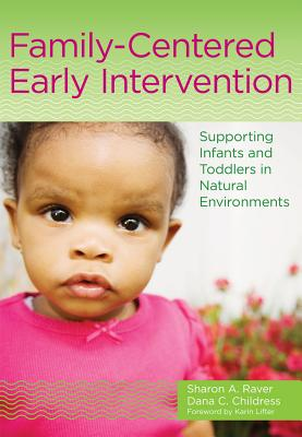 Family-Centered Early Intervention: Supporting Infants and Toddlers in Natural Environments - Raver, Sharon A, and Childress, Dana C, Ed