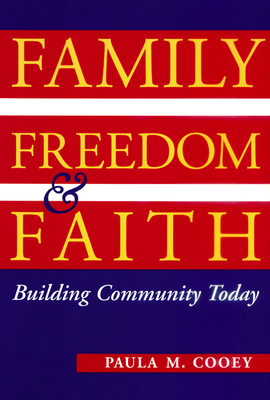 Family, Freedom, and Faith: Building Community Today - Cooey, Paula M