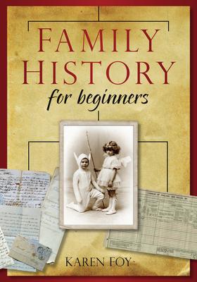 Family History for Beginners - Foy, Karen