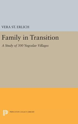 Family in Transition: A Study of 300 Yugoslav Villages - Erlich, Vera, St.
