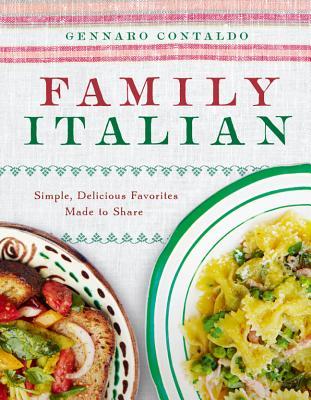 Family Italian: Simple, Delicious Favorites Made to Share - Contaldo, Gennaro