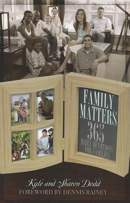 Family Matters: 365 Daily Devotions for Families - Dodd, Kyle, and Dodd, Sharon