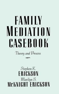 Family Mediation Casebook - Erickson, Marilyn S