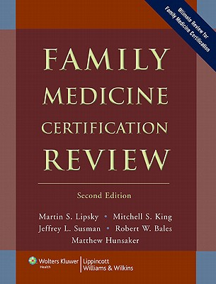 Family Medicine Certification Review - Lipsky, Martin S, and King, Mitchell S, and Susman, Jeffrey L, Dr.