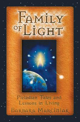 Family of Light: Pleiadian Tales and Lessons in Living - Marciniak, Barbara