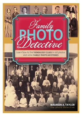 Family Photo Detective: Learn How to Find Genealogy Clues in Old Photos and Solve Family Photo Mysteries - Taylor, Maureen a