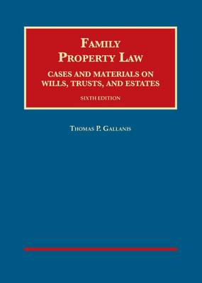 Family Property Law: Cases and Materials on Wills, Trusts, and Estates - Gallanis, Thomas P