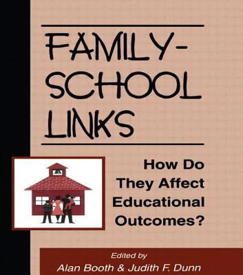 Family-School Links: How Do They Affect Educational Outcomes? - Booth, Alan, PhD (Editor), and Dunn, Judy, and Dunn, Judith F (Editor)