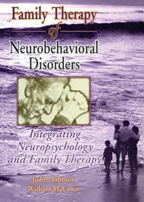 Family Therapy of Neurobehavioral Disorders - Johnson, Judith