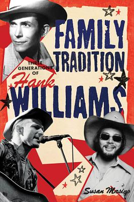 Family Tradition: Three Generations of Hank Williams - Masino, Susan