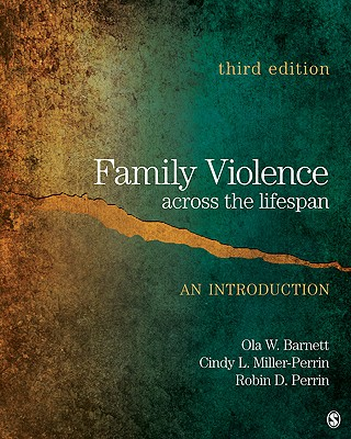 Family Violence Across the Lifespan: An Introduction - Barnett, Ola W, Dr., and Miller-Perrin, Cindy L, Dr., and Perrin, Robin D, Dr.