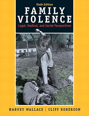 Family Violence: Legal, Medical, and Social Perspectives - Wallace, Harvey, and Roberson, Cliff, Dr.