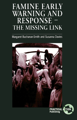 Famine Early Warning and Response: The Missing Link - Buchanan-Smith, Margaret, and Davies, Susanna