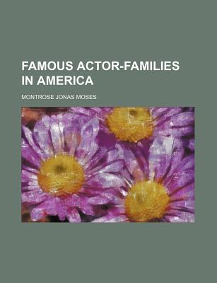 Famous Actor-Families in America - Moses, Montrose Jonas
