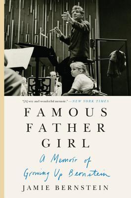 Famous Father Girl: A Memoir of Growing Up Bernstein - Bernstein, Jamie