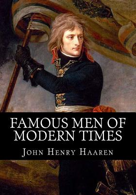 Famous Men of Modern Times - Haaren, John Henry