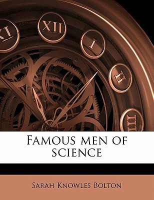 Famous Men of Science - Bolton, Sarah Knowles