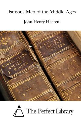 Famous Men of the Middle Ages - Haaren, John Henry, and The Perfect Library (Editor)