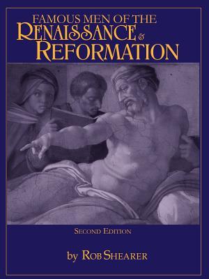 Famous Men of the Renaissance & Reformation - Shearer, Robert G