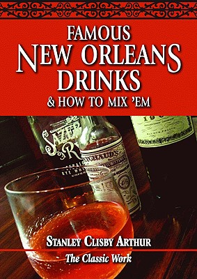 Famous New Orleans Drinks and How to Mix 'em - Arthur, Stanley