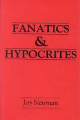 Fanatics and Hypocrites - Newman, Jay
