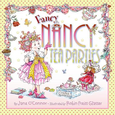 Fancy Nancy: Tea Parties - O'Connor, Jane