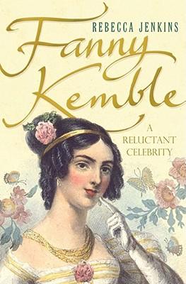 Fanny Kemble: A Reluctant Celebrity - Jenkins, Rebecca