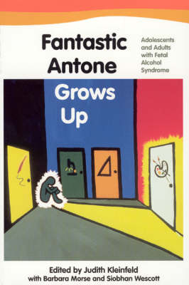 Fantastic Antone Grows Up Fantastic Antone Grows Up Fantastic Antone Grows Up: Adolescents and Adults with Fetal Alcohol Syndrome Adolescents and Adults with Fetal Alcohol Syndrome Adolescents and Adults with Fetal Alcohol Syndrome - Kleinfeld, Judith