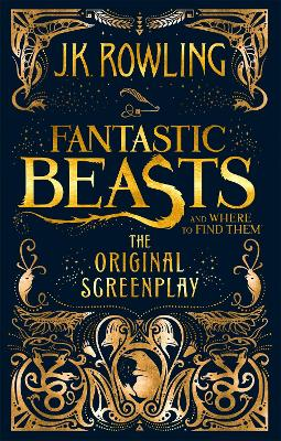 Fantastic Beasts and Where to Find Them: The Original Screenplay - Rowling, J. K.