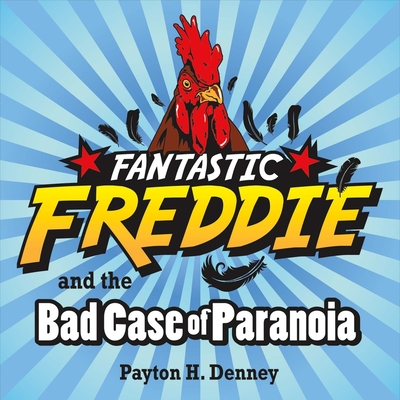 Fantastic Freddie and the Bad Case of Paranoia - Denney, Payton