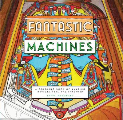 Fantastic Machines: A Coloring Book of Amazing Devices Real and Imagined -