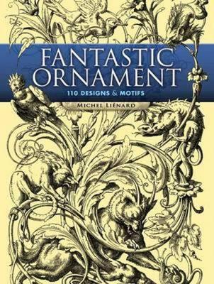 Fantastic Ornament: 110 Designs and Motifs - Lienard, Michel