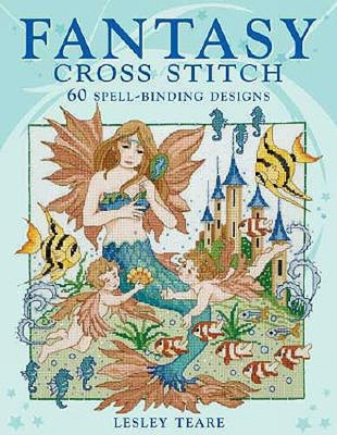 Fantasy Cross Stitch: 60 Spell-Binding Designs - Teare, Lesley