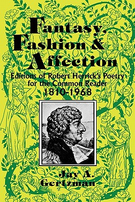 Fantasy, Fashion, and Affection: Editions of Robert Herrick's Poetry for the Common Reader, 1810-1968 - Gertzman, Jay