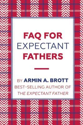 FAQ for Expectant Fathers - Brott, Armin